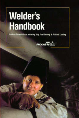 Welder's Handbook: For Gas Shielded Arc Welding, Oxy Fuel Cutting and Plasma Cutting (Paperback)