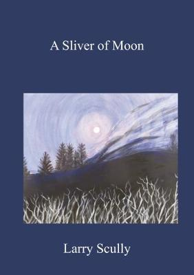 Moon A Sliver of Moon 2017: Poetry Collection (Paperback)
