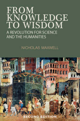 From Knowledge to Wisdom: A Revolution for Science and the Humanities (Paperback)