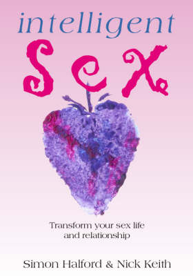 Intelligent Sex: Transform Your Sex Life and Relationship (Paperback)