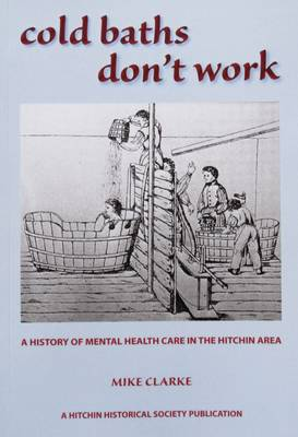 Cold Baths Don't Work: A History of Mental Health Care in the Hitchin Area (Paperback)