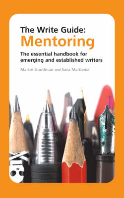 The Write Guide: Mentoring: The Essential Handbook for Emerging and Established Writers (Paperback)