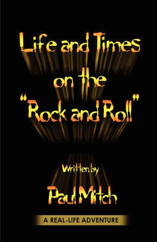 Life and Times on the Rock and Roll (Paperback)