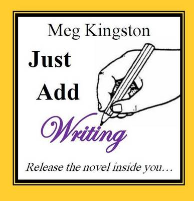 Just Add Writing: Release the Novel Inside You (Paperback)