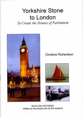 Yorkshire Stone to London: To Create the Houses of Parliament - Richlow Histories (Paperback)