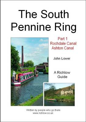 South Pennine Ring: Rochdale Canal and Ashton Canal Pt. 1: A Richlow Guide (Spiral bound)