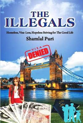 The Illegals: Homeless, Visa-Less, Hopeless - Striving for the Good Life (Paperback)
