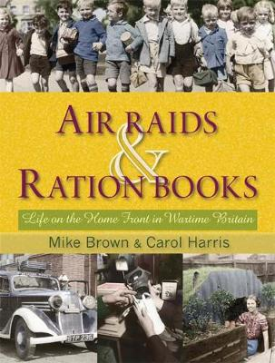 Air Raids and Ration Books: Life on the Home Front in Wartime Britain (Hardback)