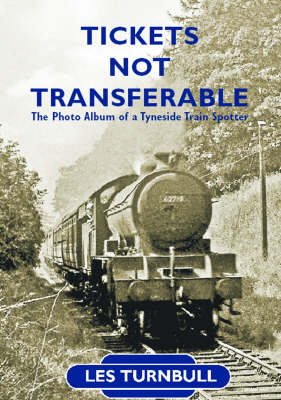 Tickets Not Transferable: The Photo Album of a Tyneside Trainspotter (Paperback)