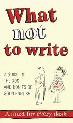 What Not to Write: An A-to-Z of the Dos and Don'ts of Good English (Hardback)