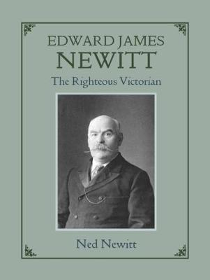 Edward James Newitt: The Righteous Victorian (Paperback)