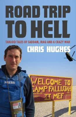 Road Trip To Hell: Tabloid Tales of Saddam, Iraq and a Crazy War (Paperback)