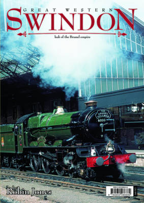 Great Western Swindon: Hub of the Brunel Empire (Paperback)