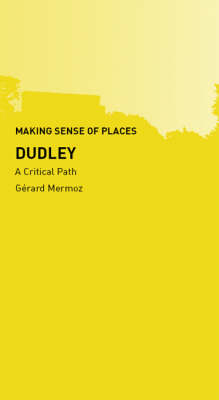 Dudley: A Critical Path - Making Sense of Places (Paperback)