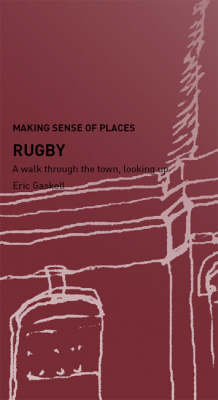 Rugby: A Walk Through the Town, Looking Up - Making Sense of Places (Paperback)