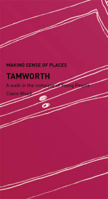 Tamworth: A Walk in the Company of Young People - Making Sense of Places (Paperback)