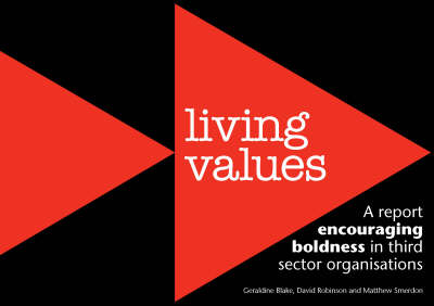 Living Values: A Report Encouraging Boldness in Third Sector Organisations (Paperback)