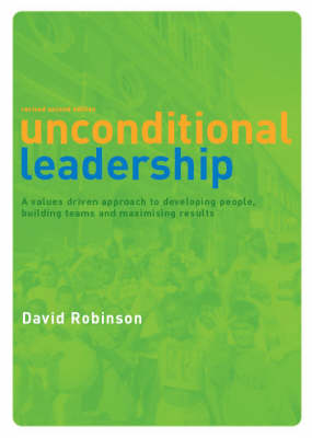 Unconditional Leadership: A Values Driven Approach to Developing People, Building Teams and Maximising Results (Paperback)