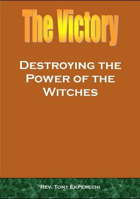 The Victory, Destroying the Power of the Witches: Destroying the Power of the Witches (Paperback)
