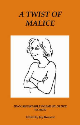 A Twist of Malice: Uncomfortable Poems by Older Women (Paperback)