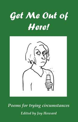 Get Me Out of Here!: Poems for Trying Circumstances. (Paperback)