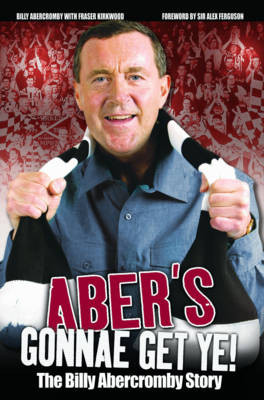 Aber's Gonnae Get Ye: The Billy Abercromby Story (Paperback)
