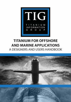 Titanium for Offshore and Marine Applications: A Designers and Users Handbook (Paperback)