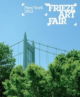 Frieze Art Fair New York 2012 (Paperback)