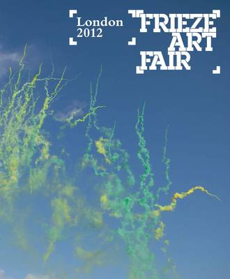 Frieze Art Fair London 2012 (Paperback)