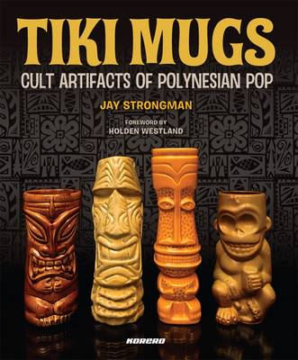 Tiki Mugs: Cult Artifacts of Polynesian Pop (Hardback)