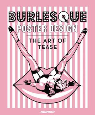 Burlesque Poster Design: The Art of Tease (Hardback)