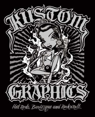 Kustom Graphics: Hot Rods, Burlesque and Rock'n'roll (Hardback)