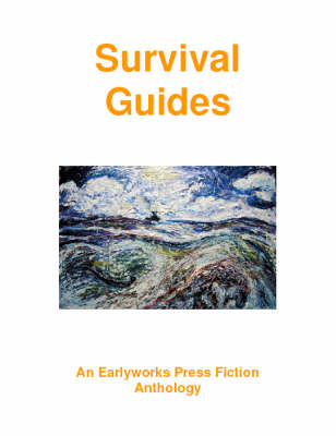 Survival Guides: An Earlyworks Press Fiction Anthology (Paperback)