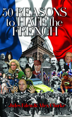 50 Reasons to Hate the French: Vive La Difference? (Hardback)