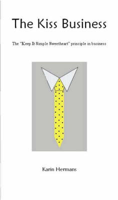 """The Kiss Business: The """"Keep it Simple Sweet Heart"""" Principle in Business (Paperback)"""
