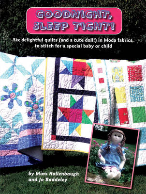 Goodnight, Sleep Tight!: Six Delightful Quilts (and a Cute Doll) in Moda Fabrics, to Stitch for a Special Baby or Child (Paperback)