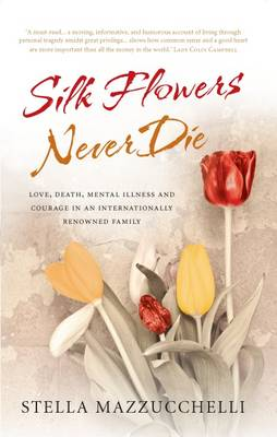 Silk Flowers Never Die: Love, Death, Mental Illness and Courage in an Internationally Renowned Family (Hardback)