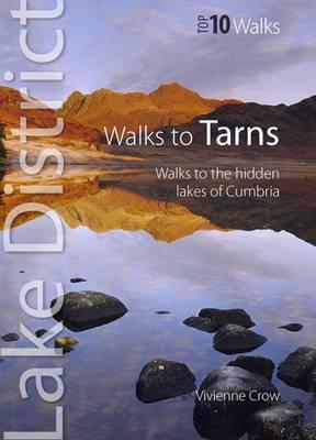 Walks to Tarns: Walks to the Hidden Lakes of Cumbria - Lake District: Top 10 Walks (Paperback)