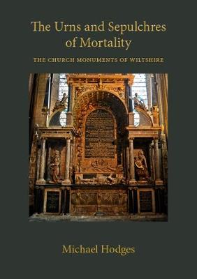 The Urns and Sepulchres of Mortality: The Church Monuments of Wiltshire (Paperback)
