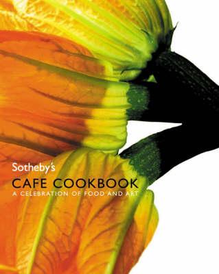 Sotheby's Cafe Cookbook: A Celebration of Food and Art (Hardback)