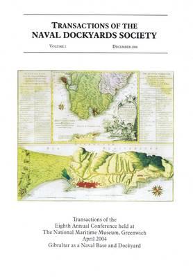 Transactions of the Naval Dockyards Society: Gibraltar as a Naval Base and Dockyard v. 2 (Paperback)