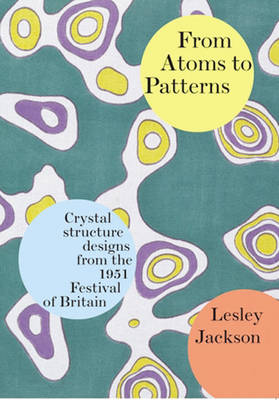 From Atoms to Patterns: Crystal Structure Designs from the 1951 Festival of Britain (Paperback)