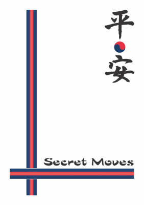 Secret Moves: Tang Soo Do (ho Sin Sul) a Practical Guide to the Pyung Ahn Forms (Paperback)
