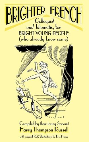 Brighter French: v. 1: Colloquial and Idiomatic, for Bright Young People (who Already Know Some) (Paperback)
