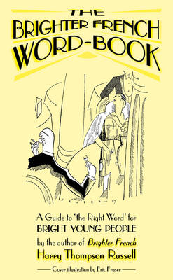Brighter French Word-book: A Guide to the Right Word - Brighter French v. 2 (Paperback)