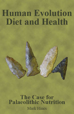Human Evolution, Diet and Health: The Case for Palaeolithic Nutrition (Paperback)