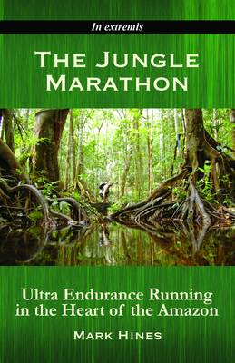 The Jungle Marathon: Ultra Endurance Running in the Heart of the Amazon (Paperback)