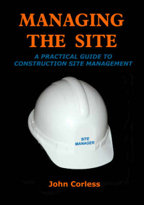 Managing the Site: A Guide to Managing a Construction Site in Ireland (Paperback)
