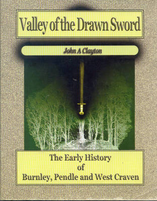 Valley of the Drawn Sword: The Early History of Burnley, Pendle and West Craven (Paperback)