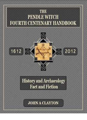 The Pendle Witch Fourth Centenary Handbook: History and Archaeology: Fact and Fiction (Paperback)